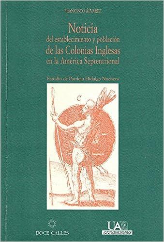 Noticia del establecimiento y población de las Colonias Inglesas en la América Septentrional: Amazon.es: Francisco Alvarez: Libros