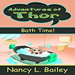 Adventures of Thor: Bath Time! | Nancy L. Bailey