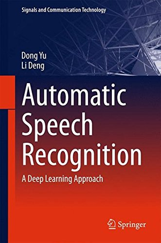 Automatic Speech Recognition: A Deep Learning Approach (Signals and Communication Technology) by Yu Dong