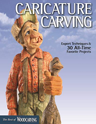 Caricature Carving (Best of WCI): Expert Techniques and 30 All-Time Favorite Projects (Best of Woodcarving Illustrated) (Best Cake For Carving)