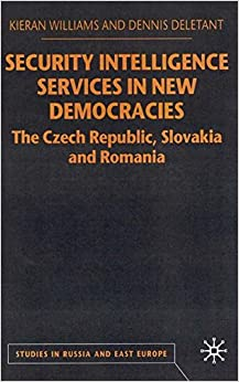 Security Intelligence Services in New Democracies: The Czech Republic, Slovakia and Romania (Studies in Russia and East Europe)