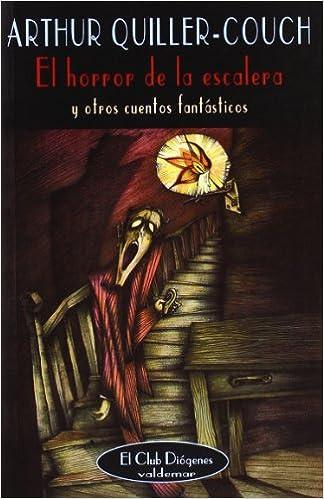 El horror de la escalera: Y otros cuentos fantásticos El Club Diógenes: Amazon.es: Quiller-Couch, Arthur: Libros