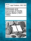 Addresses and Memorials of Orville Dewey Baker, , 1241028095