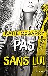Pas sans lui (Pushing the limits t. 3) par McGarry