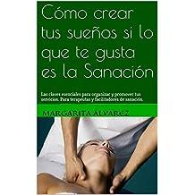 Cómo crear tus sueños si lo que te gusta es la Sanación: Las claves esenciales para organizar y promover tus servicios. Para terapeutas y facilitadores de sanación. (Spanish Edition)