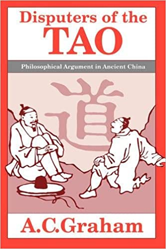 Disputers of the Tao Philosophical Argument in Ancient China
