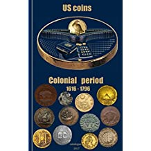 COLONIAL COINS: The Coins of the Colonial period (1616 - 1796) issued by private mints inside and outside of America, and official mints outside of America.