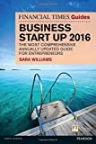 The Financial Times Guide to Business Start Up 2016: The Most Comprehensive Annually Updated Guide for Entrepreneurs (The FT Guides)