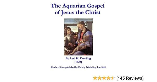 The Aquarian Gospel Of Jesus The Christ Kindle Edition By Levi H Dowling Eva Dowling Eva S Dowling Religion Spirituality Kindle Ebooks Amazon Com