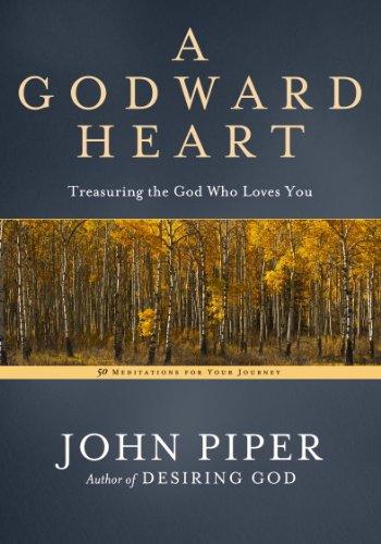 A Godward Heart: Treasuring the God Who Loves You