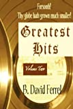 Forsooth! Thy Globe Hath Grown Much Smaller! - Greatest Hits, B. David Ferrel, 1468191128