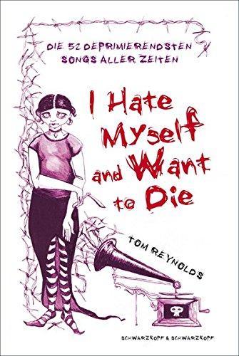 I Hate Myself And Want To Die. Die 52 deprimierendsten Songs aller Zeiten