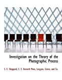Investigation on the Theory of the Photographic Process, S. e. Sheppard and S. E. Sheppard, 1140585614