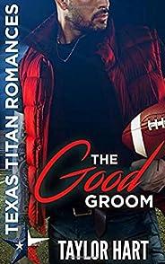 The Good Groom: Texas Titan Romances (Brady Brother Romances)