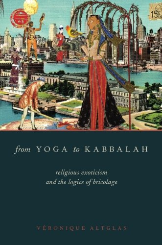 From Yoga to Kabbalah: Religious Exoticism and the Logics of Bricolage