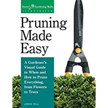 Pruning Made Easy: A Gardener's Visual Guide to When and How to Prune Everything, from Flowers to Trees (Storey's Gardening Skills Illustrated)