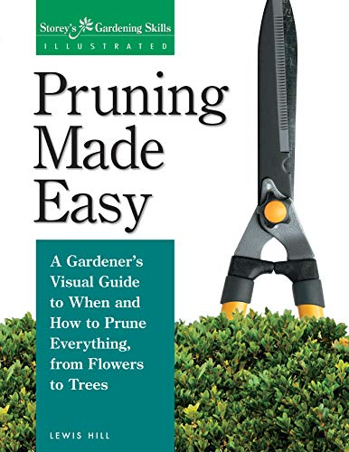 (Pruning Made Easy: A Gardener's Visual Guide to When and How to Prune Everything, from Flowers to Trees (Storey's Gardening Skills Illustrated Series))