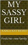 My Sassy Girl: Sassy girl gets her new family (Sassy's life. Book 1)