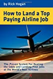 How to Land a Top Paying Airline Job, Rick Hogan, 149523360X