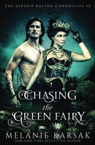 Download Chasing the Green Fairy: The Airship Racing Chronicles (Volume 2) PDF