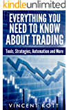 Everything You Need to Know About Trading: Tools, Strategies, Automation and More
