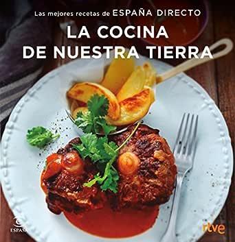 La cocina de nuestra tierra: Las mejores recetas de España Directo ...