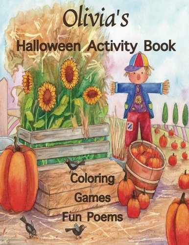 Olivia's Halloween Activity Book: Personalized book for Children: Coloring, Games, and Poems; Images on one side of the page: Use Markers, Gel Pens, Colored Pencils, or -