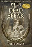 When the Dead Speak: The Art and Science of Paranormal Investigation