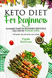 KETO Diet For BEGINNERS:: Systematic Guide For KETOSIS LIFESTYLE, Easy start for WEIGHT LOSS