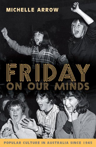 Friday on Our Minds: Popular Culture in Australia Since - Australia Popular