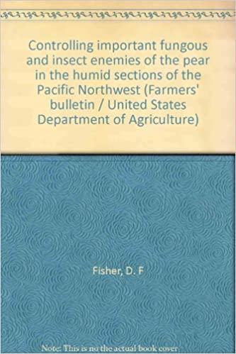Read Controlling important fungous and insect enemies of the pear in the humid sections of the Pacific Northwest (Farmers' bulletin / United States Department of Agriculture) PDF, azw (Kindle), ePub, doc, mobi