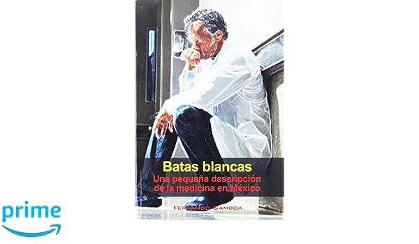 Batas Blancas (Spanish Edition): Fernando Gamboa: 9789876651028: Amazon.com: Books