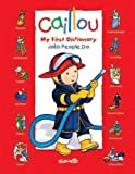 Caillou: Jobs People Do: My First Dictionary (Dictionaries)
