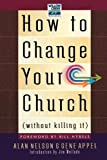 How to Change Your Church (Without Killing It), Jim Mellado and Gene Appel, 0785296913