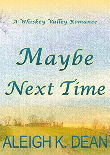 Maybe Next Time (Whiskey Valley Book - Valley Whiskey