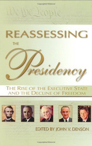 Reassessing the Presidency : The Rise of the Executive State and the Decline of Freedom pdf