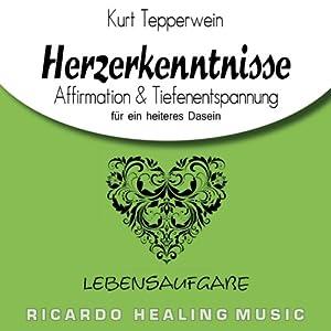 Lebensaufgabe: Affirmation & Tiefenentspannung für ein heiteres Dasein (Herzerkenntnisse) Hörbuch