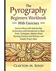 The Pyrography Beginners Workbook with Exercises: Learn to Burn with Step-by-Step Instructions with Introduction to Basic Tools, Techniques, Modern Wood Burning Textures and Patterns, and Sample Project Ideas