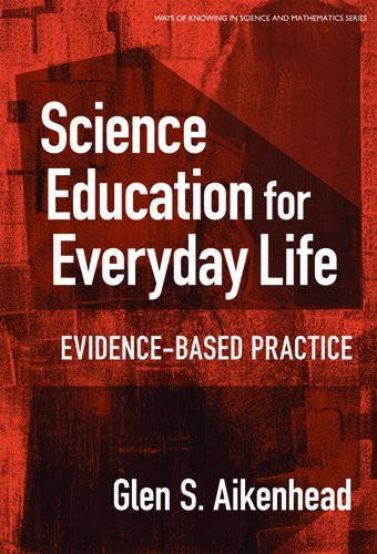 Science Education For Everyday Life: Evidence-based Practice (Ways Of Knowing In Science And Mathematics (Paper))