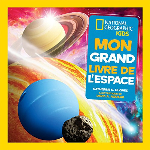 National Geographic Kids: Mon Grand Livre de l'Espace (French Edition) by Catherine D Hughes