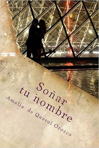 Soñar tu nombre: Amazon.es: Amelia de Querol Orozco: Libros