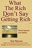 img - for What the Rich Don't Say about Getting Rich: Work Smarter, Live Better book / textbook / text book