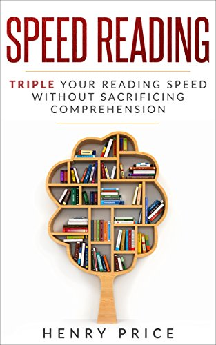 Speed Reading: The Ultimate Guide to Reading Fast While Maintaining  Comprehension – Triple Your Reading Speed to Save Time and Learn More  (Speed
