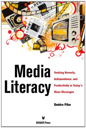 Media Literacy: Seeking Honesty, Independence, and Productivity in Today s Mass Messages