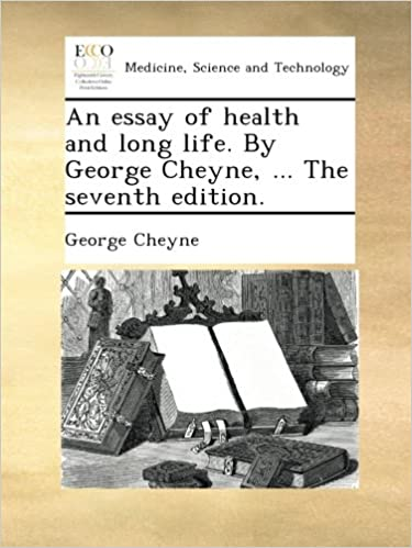 an essay of health and long life by george cheyne  the seventh  an essay of health and long life by george cheyne  the seventh  edition george cheyne amazoncom books
