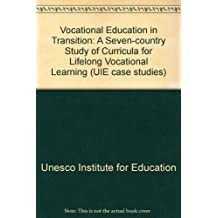 Vocational Education in Transition: A Seven-country Study of Curricula for Lifelong Vocational Learning (UIE case...