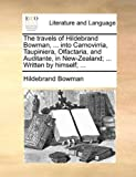 The Travels of Hildebrand Bowman, into Carnovirria, Taupiniera, Olfactaria, and Auditante, in New-Zealand; Written by Himself;, Hildebrand Bowman, 1170655351