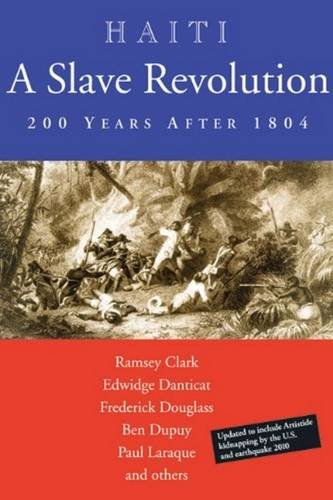 Haiti: A Slave Revolution: 200 Years After 1804