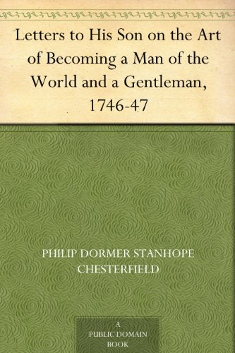 Letters to His Son on the Art of Becoming a Man of the World and a Gentleman, 1746-47 ()