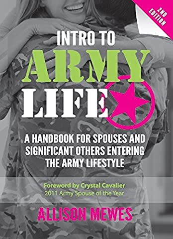 Intro To Army Life: A Handbook for Spouses and Significant Others Entering the Army Lifestyle (Army Wives Handbook)